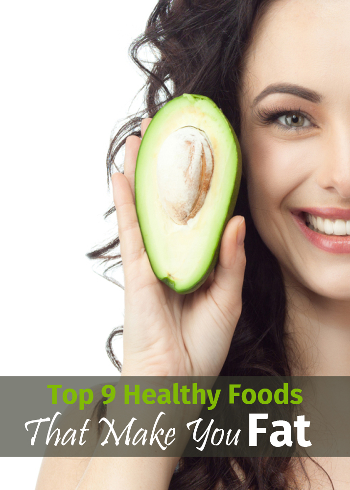 Top  9 Healthy Foods That Make You Fat