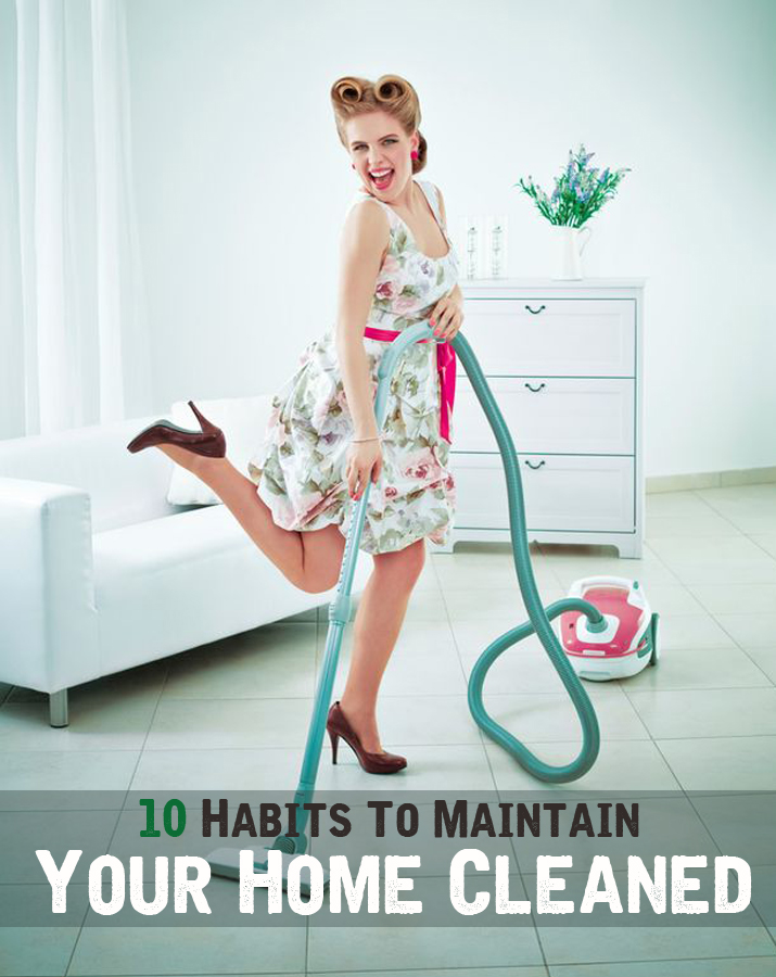 10 Habits To Maintain Your Home Cleaned