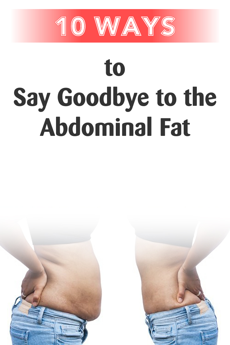 10 ways to Say Goodbye to the Abdominal Fat