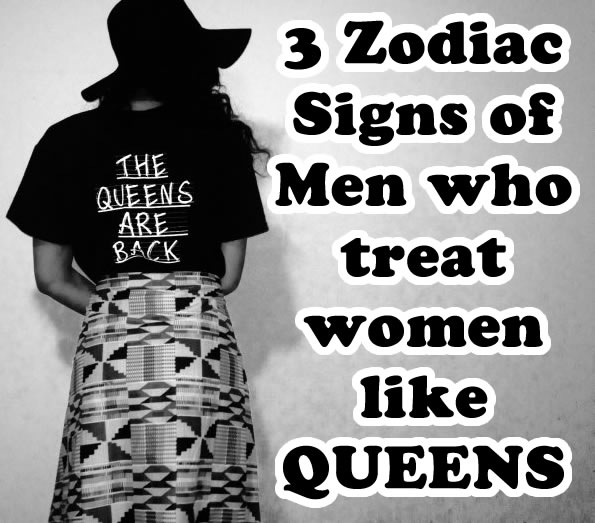 3 Zodiac Signs of Men who treat women like QUEENS