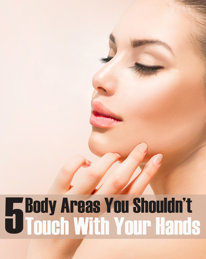 5 Body Areas You Shouldn't Touch With Your Hands