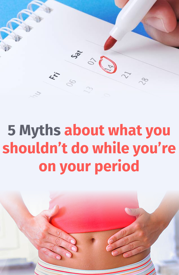 5-myths-about-what-you-shouldnt-do-while-youre-on-your-period
