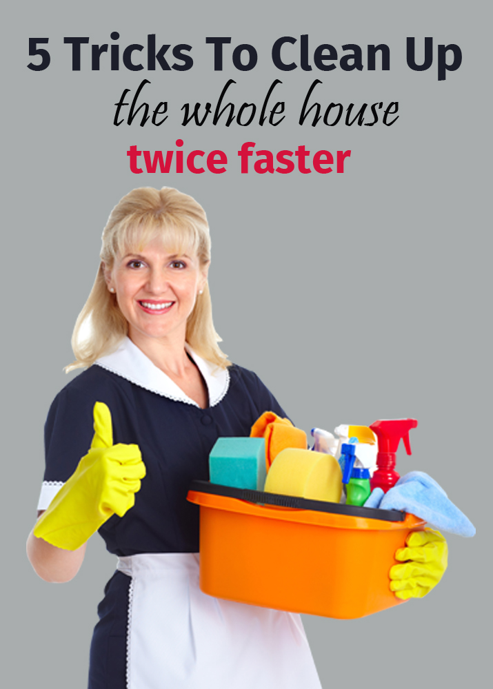5 Tricks To Clean Up The Whole House Twice Faster