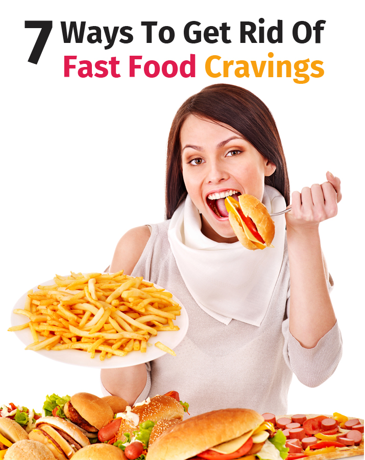7 Ways To Get Rid Of Fast Food Cravings