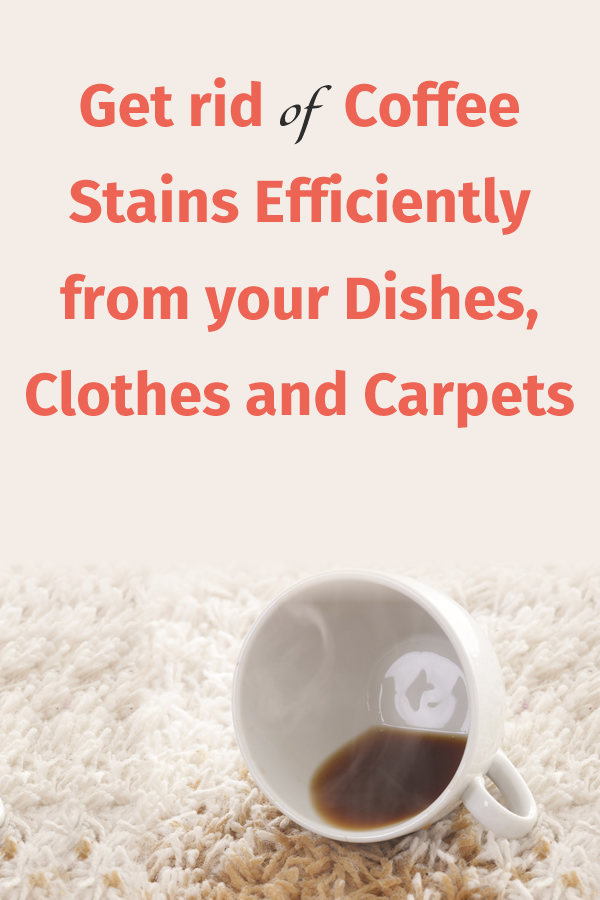 Get rid of Coffee Stains Efficiently from your Dishes, Clothes and Carpets