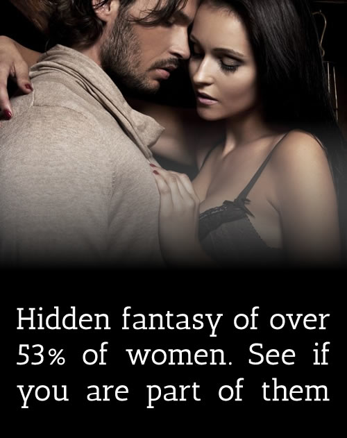 Hidden fantasy of over 53% of women. See if you are part of them