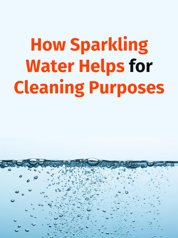How Sparkling Water Helps for Cleaning Purposes