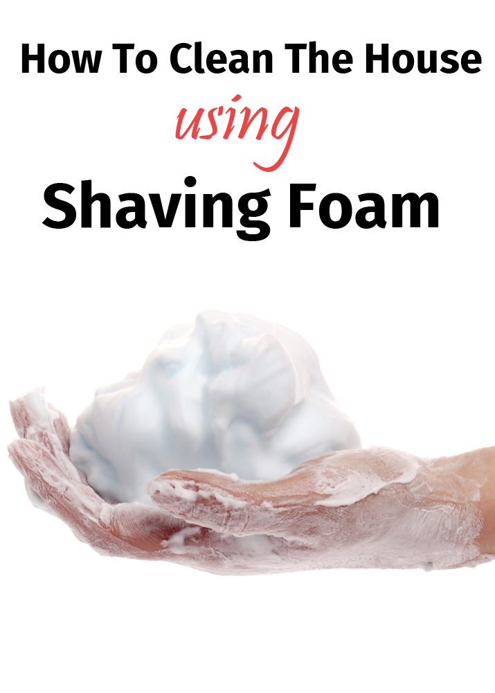 How To Clean The House Using Shaving Foam