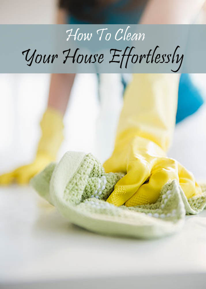 How To Clean Your House Effortlessly