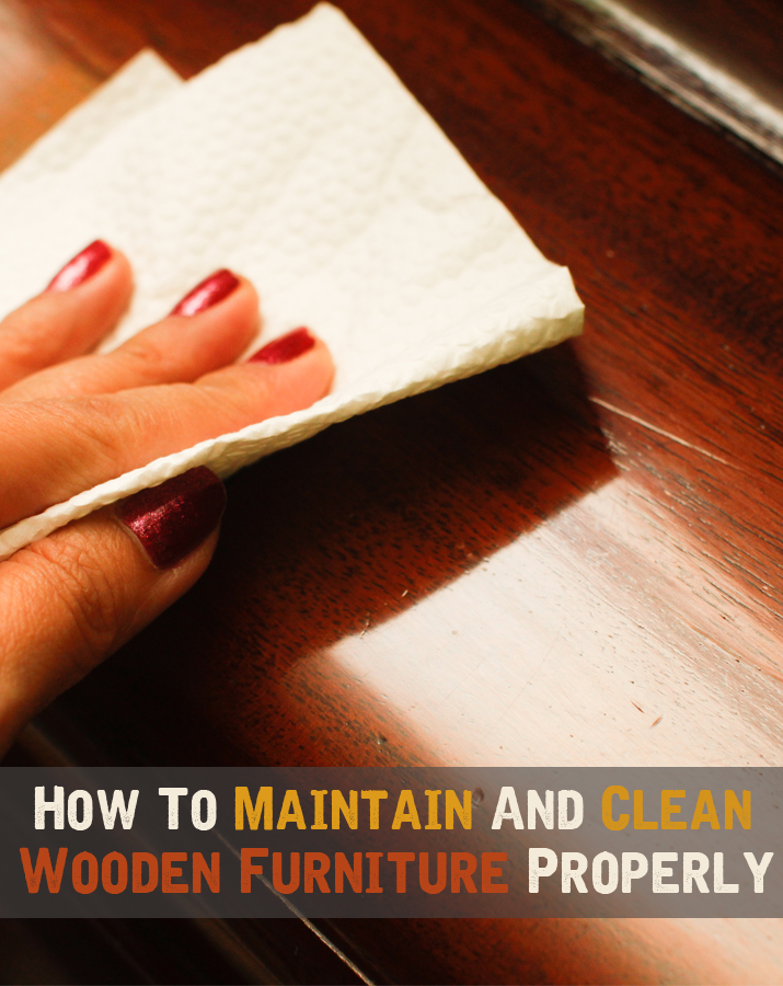 How to maintain and clean wooden furniture properly