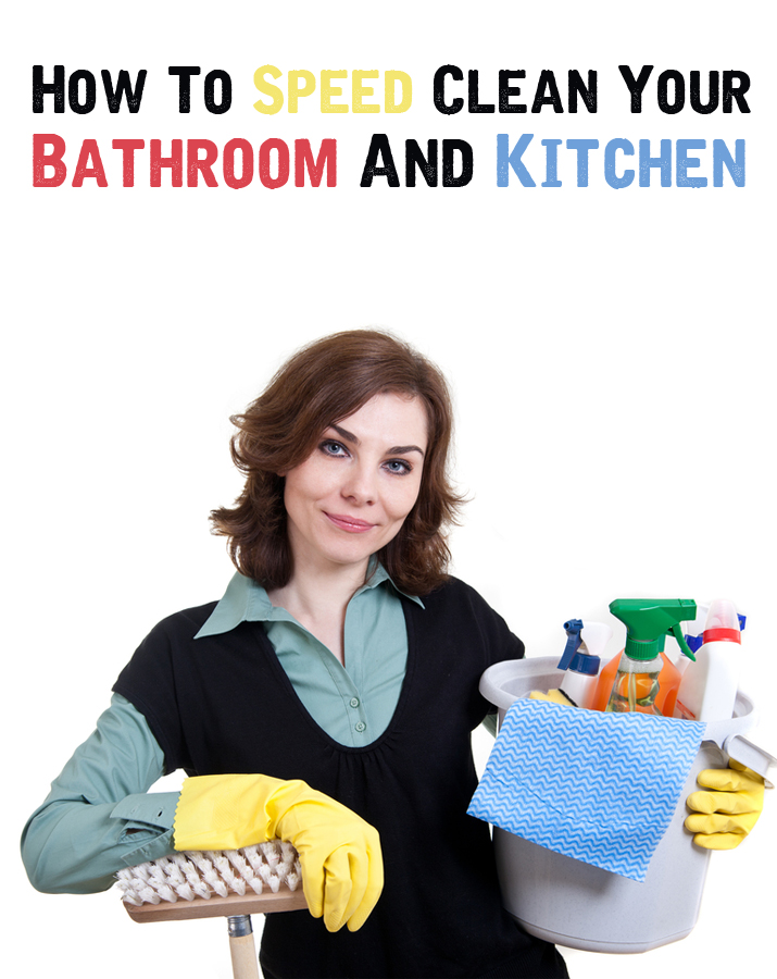 How To Speed Clean Your Bathroom And Kitchen