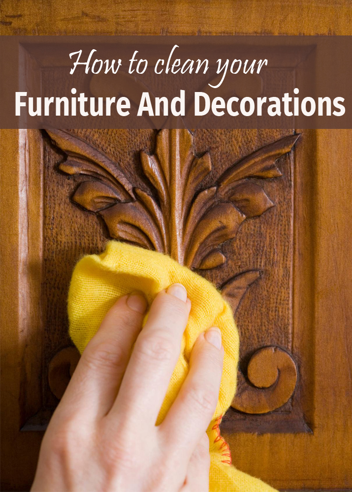 How to clean your furniture and decorations