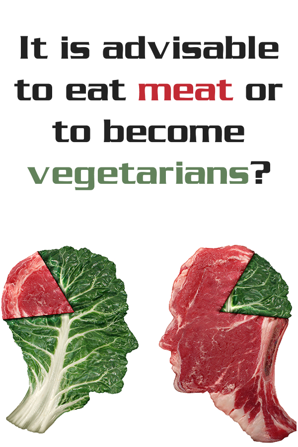 It is advisable to eat meat or to become vegetarians