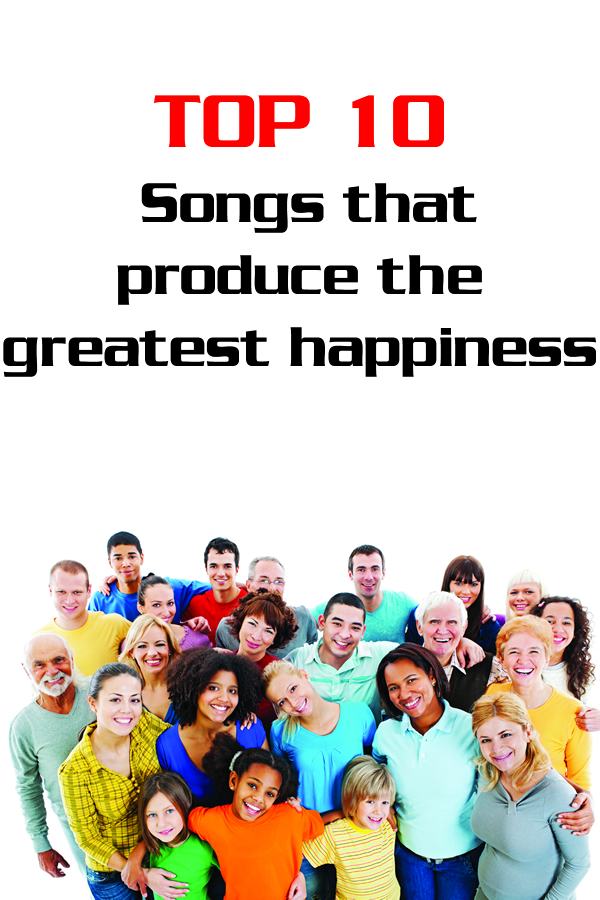 TOP 10 songs that produce the greatest happiness