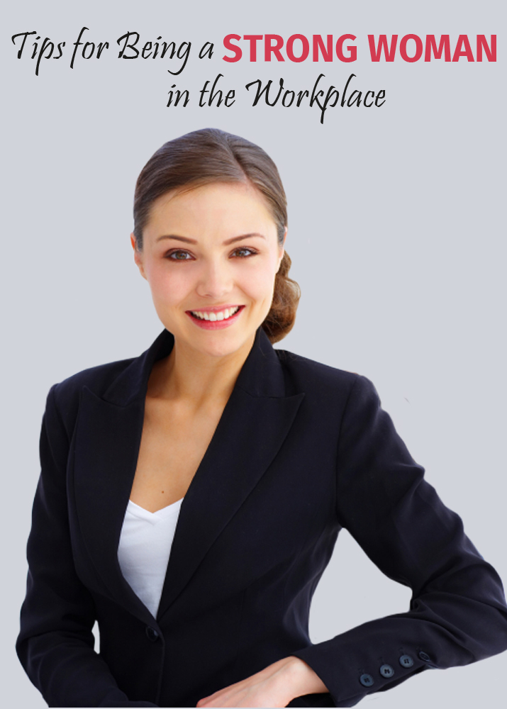 Tips for Being a Strong Woman in The Workplace