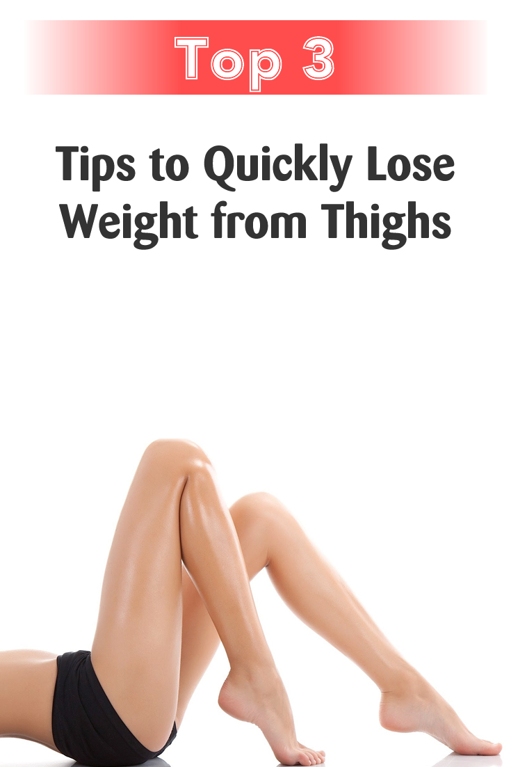 Top 3 Tips to Quickly Lose Weight from Thighs