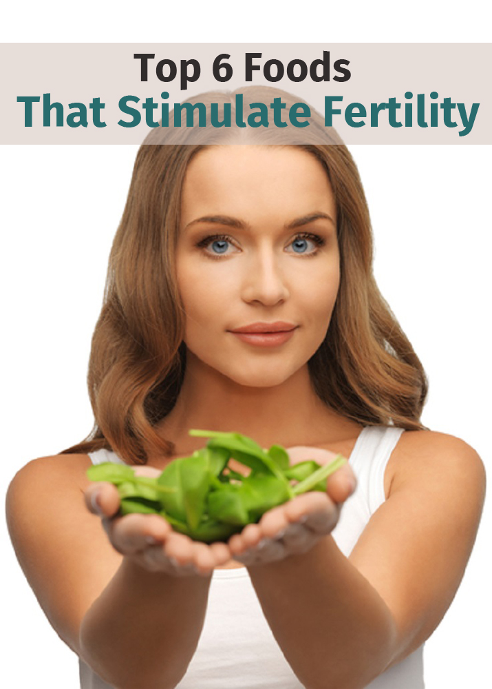 Top 6 Foods That Stimulate Fertility