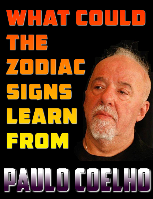 What Could the Zodiac Signs Learn from Paulo Coelho