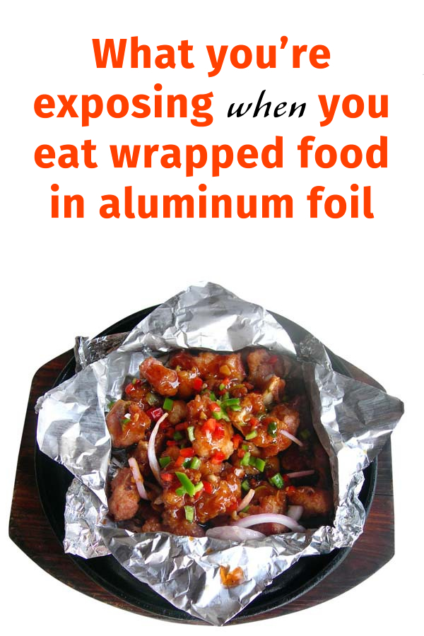 What you're exposing when you eat wrapped food in aluminum foil