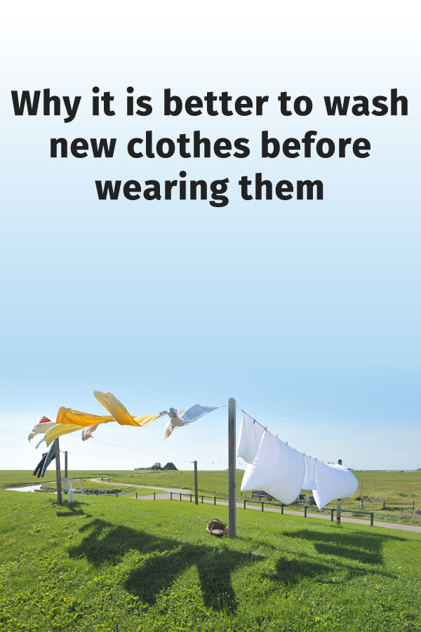 Why it is better to wash new clothes before wearing them