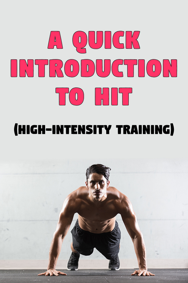 A Quick Introduction To HIT (High-Intensity Training)