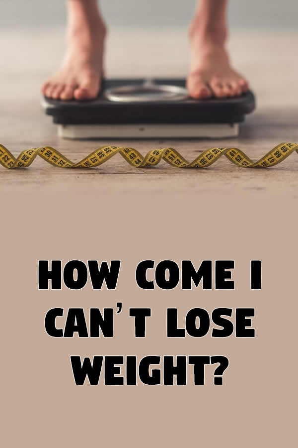 How Come I Can't Lose Weight?