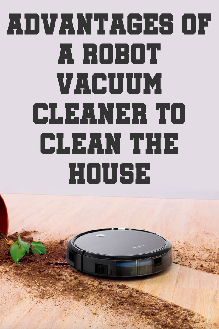 Advantages of a Robot Vacuum Cleaner to Clean the House